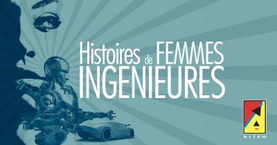 Histoires de Femmes Ingénieures : nos collaboratrices racontent